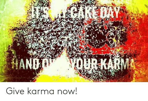 Karma: Give karma now!