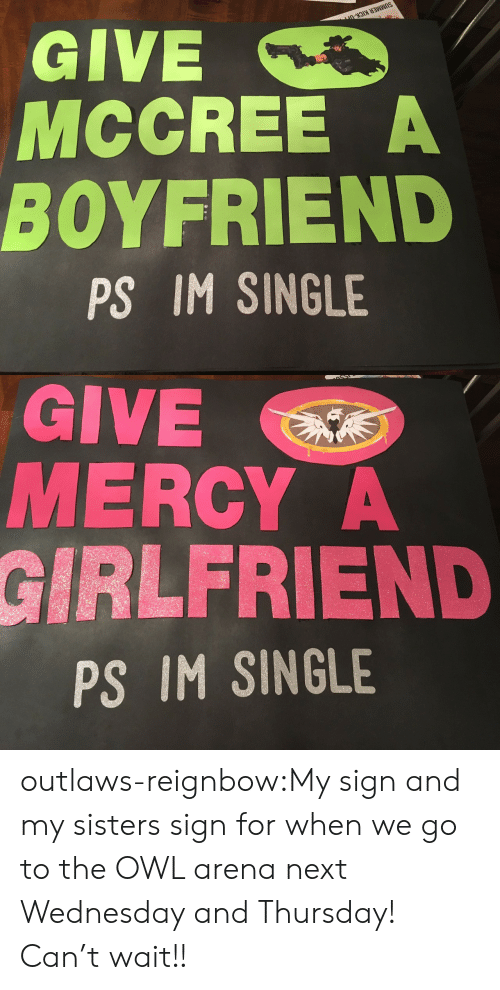 outlaws: GIVE  MCCREE A  BOYFRIEND  PS IM SINGLE   GIVE  MERCY A  GİRLFRIE  PS IM SINGLE outlaws-reignbow:My sign and my sisters sign for when we go to the OWL arena next Wednesday and Thursday! Can't wait!!