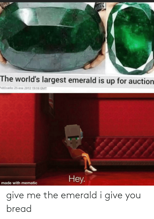 Give Me The: give me the emerald i give you bread