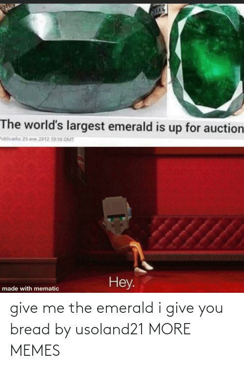 Give Me The: give me the emerald i give you bread by usoland21 MORE MEMES