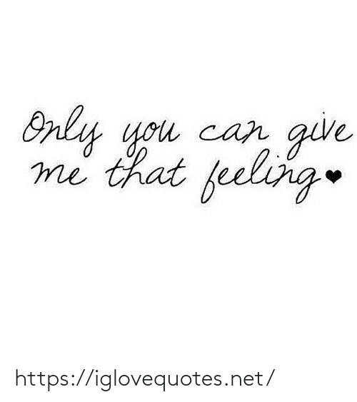 Only You: give  Only you can  me that feeling https://iglovequotes.net/