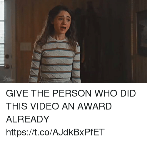 Video, Girl Memes, and Who: GIVE THE PERSON WHO DID THIS VIDEO AN AWARD ALREADY  https://t.co/AJdkBxPfET