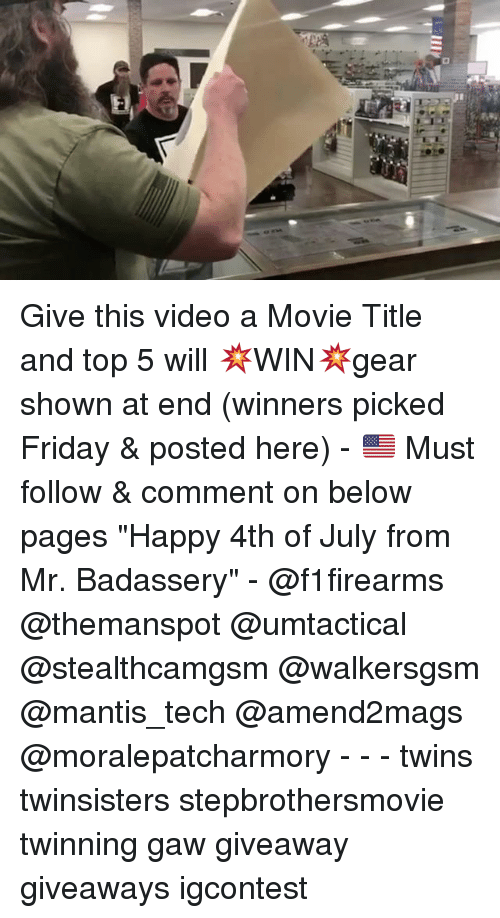 "Friday, Memes, and Twins: Give this video a Movie Title and top 5 will 💥WIN💥gear shown at end (winners picked Friday & posted here) - 🇺🇸 Must follow & comment on below pages ""Happy 4th of July from Mr. Badassery"" - @f1firearms @themanspot @umtactical @stealthcamgsm @walkersgsm @mantis_tech @amend2mags @moralepatcharmory - - - twins twinsisters stepbrothersmovie twinning gaw giveaway giveaways igcontest"