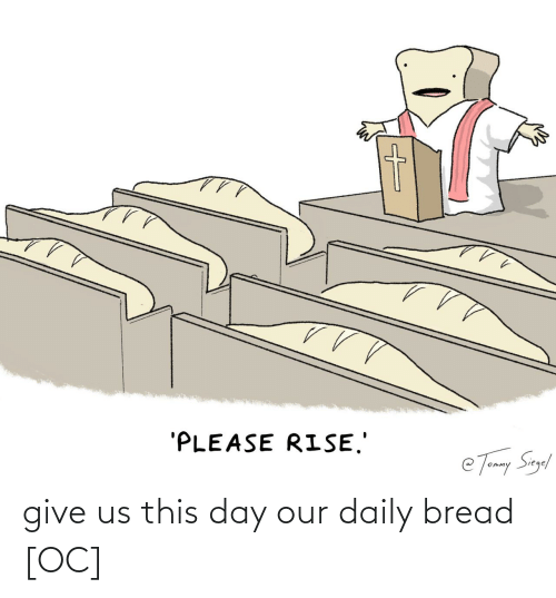 bread: give us this day our daily bread [OC]