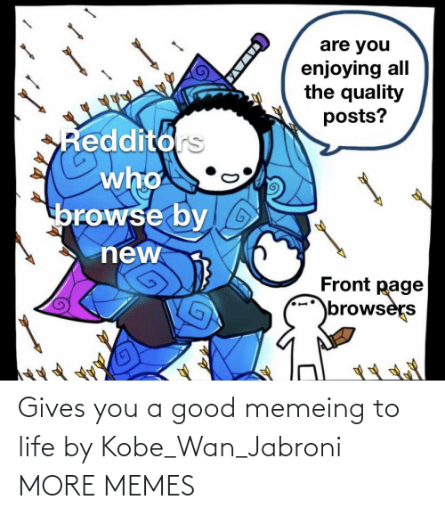 Dank, Jabroni, and Life: Gives you a good memeing to life by Kobe_Wan_Jabroni MORE MEMES