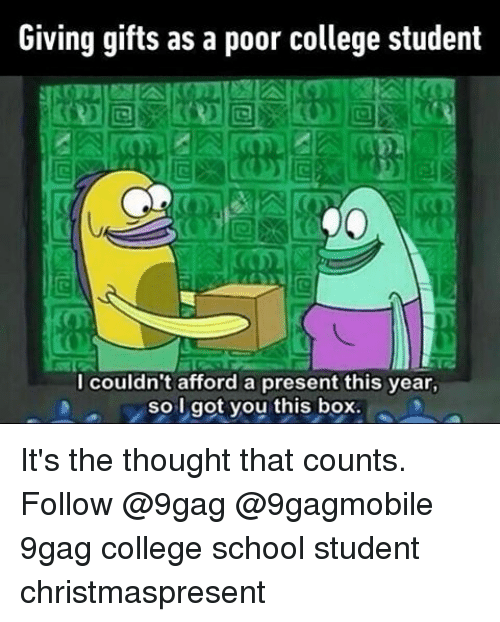 9gag, College, and Memes: Giving gifts as a poor college student  I couldn't afford a present this year,  so got you this box It's the thought that counts. Follow @9gag @9gagmobile 9gag college school student christmaspresent