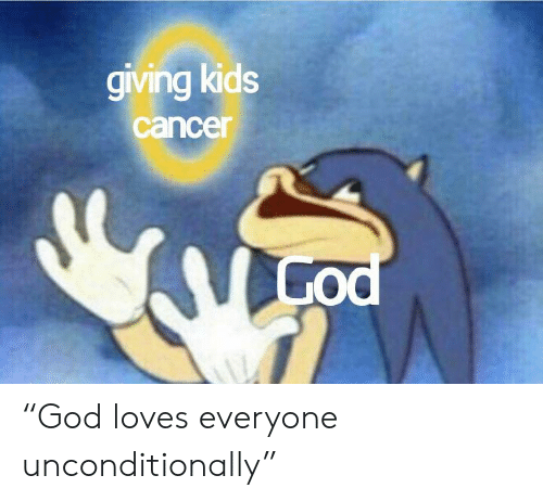 """unconditionally: giving kids  cancer  God """"God loves everyone unconditionally"""""""