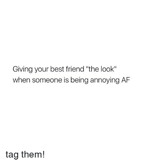 "Af, Best Friend, and Best: Giving your best friend ""the look""  when someone is being annoying AF tag them!"