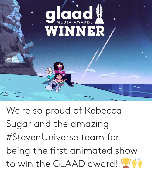 Animated: glaad  6  WINNER  MEDIA AWARDS We're so proud of Rebecca Sugar  and the amazing #StevenUniverse team for being the first animated show to win the GLAAD award! 🏆🙌