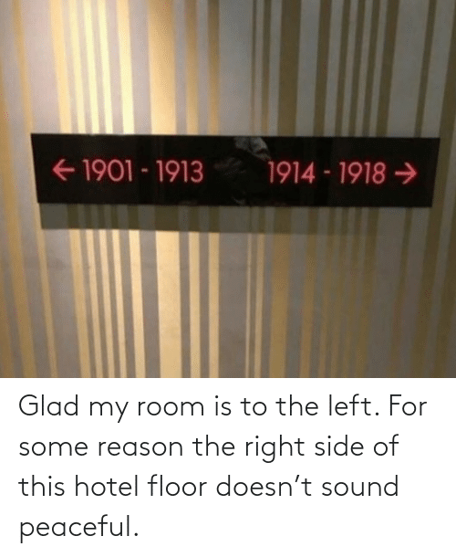 glad: Glad my room is to the left. For some reason the right side of this hotel floor doesn't sound peaceful.