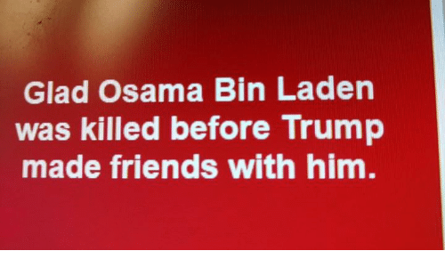 osama: Glad Osama Bin Laden  was killed before Trump  made friends with him.