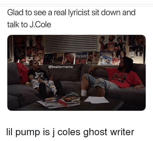 coles: Glad to see a real lyricist sit down and  talk to J.Cole  FRDAY  @beatermeme lil pump is j coles ghost writer