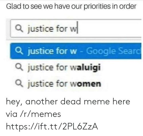 Dead Meme: Glad to see we have our priorities in order  Q justice for w  Q justice for w - Google Searo  Q justice for waluigi  Q justice for women hey, another dead meme here via /r/memes https://ift.tt/2PL6ZzA