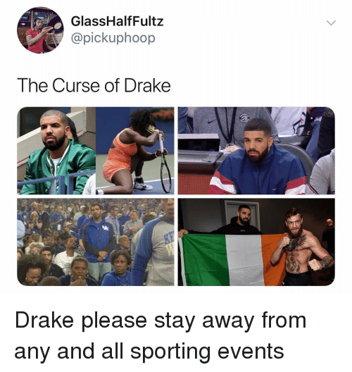 sporting: GlassHalfFultz  @pickuphoop  The Curse of Drake Drake please stay away from any and all sporting events