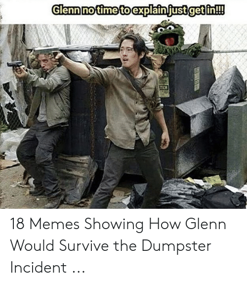 Glenn Meme: Glennnotime toexplainljustgetlin!! 18 Memes Showing How Glenn Would Survive the Dumpster Incident ...