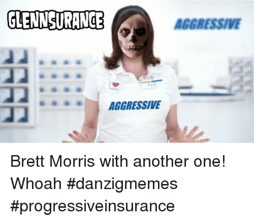 Another One, Flo, and Aggressive: GLENNSURANGE  AGGRESSIVE  FLO  AGGRESSIVE Brett Morris with another one!  Whoah #danzigmemes #progressiveinsurance