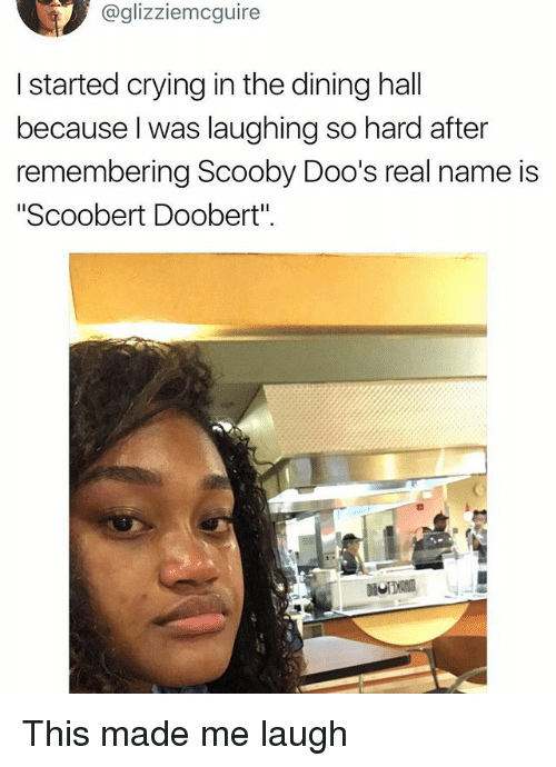 "Scoobert Doobert: @glizziemcguire  I started crying in the dining hall  because l was laughing so hard after  remembering Scooby Doo's real name is  ""Scoobert Doobert"" This made me laugh"