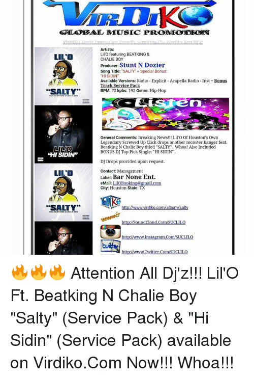 """screwed up click: GLOBAL MUSIC PROMOTIONS  Artists:  Lil'O featuring BEATKING &  LILO  CHALIE BOY  Producer: Stunt N Dozier  Song Title: SALTY Special Bonus:  """"HI SIDIN  Available Versions: Radio Explicit Acapella Radio-Inst Bonus  Track Service Pack  SALTY  BPM: 72 kpbs: 192 Genre: Hip-Hop  General Comments: Breaking News  Lil'O Of Houston's Own  Legendary Screwed Up Click drops another monster banger feat.  Beat king N Chalie Boy titled """"SALTY"""". Whoa! Also Included  LILO  BONUS DJ Top Pick Single: """"HI SIDIN  DINm  IS  DJ Drops provided upon request  Contact: Management  LILO  Label Bar None Ent.  eMail: LiloBooking@gmail.com  City: Houston State: TX  SALTY  www.virdik  oud  Insta  UCLIL  tte 🔥🔥🔥 Attention All Dj'z!!! Lil'O Ft. Beatking N Chalie Boy """"Salty"""" (Service Pack) & """"Hi Sidin"""" (Service Pack) available on Virdiko.Com Now!!! Whoa!!!"""