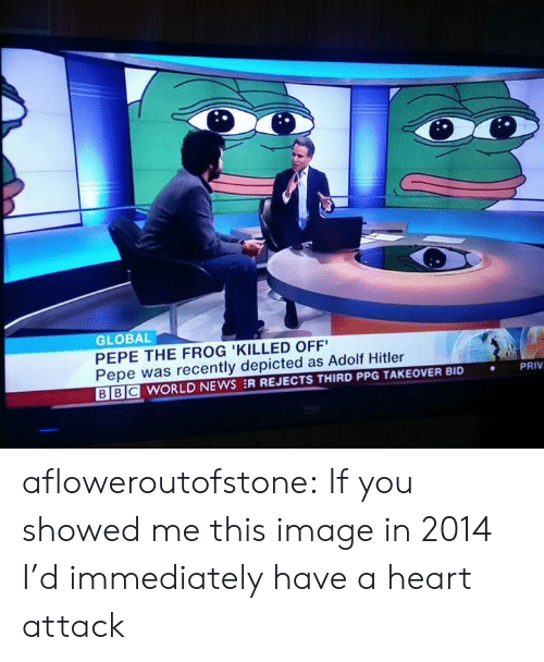 Pepe The: GLOBAL  PEPE THE FROG 'KILLED OFF  Pepe was recently depicted as Adolf Hitler  BE WORLD NEWS :R REJECTS THIRD PPG TAKEOVER BID  PRIV  . afloweroutofstone: If you showed me this image in 2014 I'd immediately have a heart attack