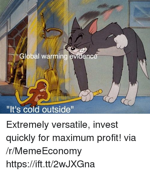 "Global Warming, Cold, and Invest: Global warming evidenc  ""It's cold outside"" Extremely versatile, invest quickly for maximum profit! via /r/MemeEconomy https://ift.tt/2wJXGna"