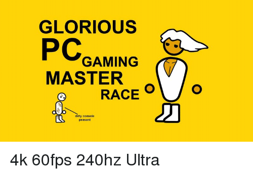 Pc Gaming Master Race: GLORIOUS  PC GAMING  MASTER  RACE  dirty console  peasant