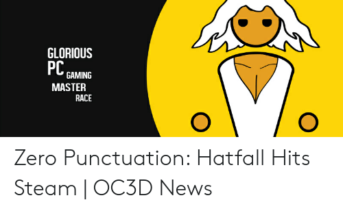 Pc Gaming Master Race: GLORIOUS  PC  GAMING  MASTER  RACE Zero Punctuation: Hatfall Hits Steam | OC3D News
