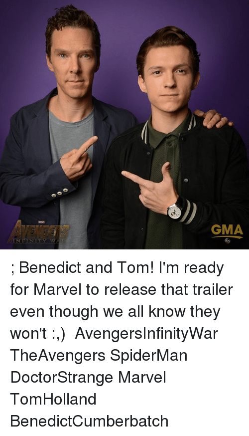 Benedicted: GMA  INFINTY w ; Benedict and Tom! I'm ready for Marvel to release that trailer even though we all know they won't :,) ⠀⠀⠀ AvengersInfinityWar TheAvengers SpiderMan DoctorStrange Marvel TomHolland BenedictCumberbatch