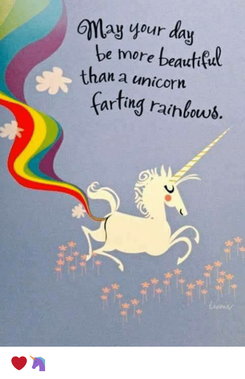 Unicorn Farting Rainbow: GMay your day  be more bea  than a unicorn  farting rainbows. ❤🦄