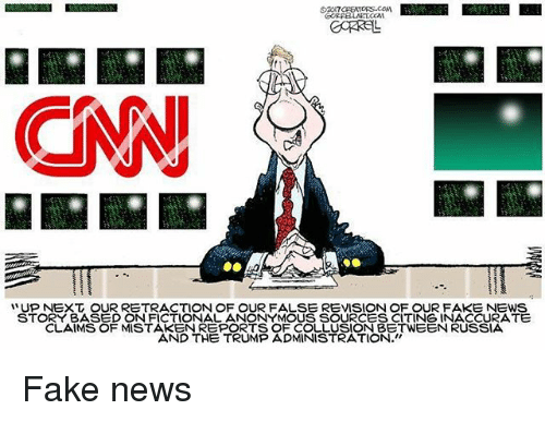 "Fake, Memes, and News: GN  UP NEXT OUR RETRACTION OF OUR FALSE REVISION OF OUR FAKE NEWS  STORY BASED ON FICTIONAL ANONYMOUS SOURCES CITING INACCURATE  STOYRMSSPMSENRNSSTNESSEATE  CLAMS OF MISTAKEN REPORTS OF COLLUSION BETWEEN RUSSIA  AND THE TRUMP ADMINISTRATION."" Fake news"