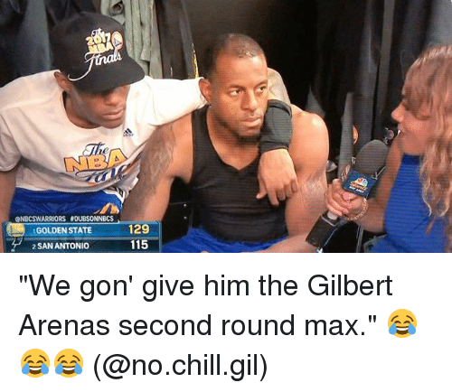 "Basketball, Chill, and Golden State Warriors: GNBCSWARRIORS BDUBSONNBCS  1GOLDEN STATE  129  115  SAN ANTONIO ""We gon' give him the Gilbert Arenas second round max."" 😂😂😂 (@no.chill.gil)"