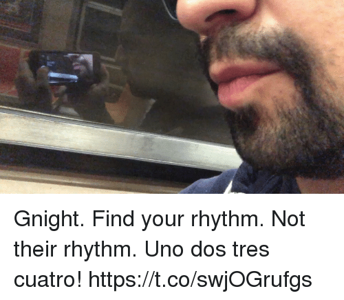 Memes, Uno, and 🤖: Gnight.  Find your rhythm. Not their rhythm.  Uno dos tres cuatro! https://t.co/swjOGrufgs