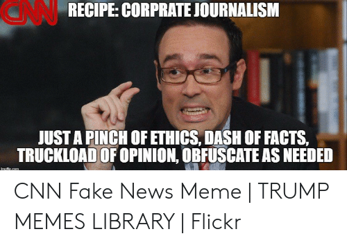 Cnn Fake: GNN  RECIPE: CORPRATE JOURNALISM  JUST A PINCH OFETHICS, DASH OF FACTS,  TRUCKLOAD OF OPINION, OBFUSCATE AS NEEDED  ingfip.com CNN Fake News Meme | TRUMP MEMES LIBRARY | Flickr