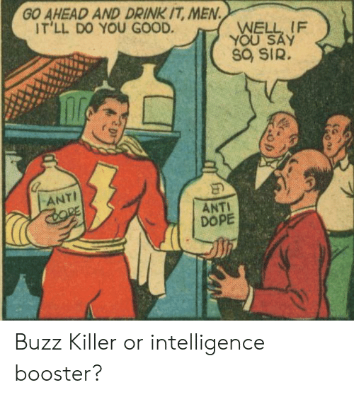 buzz: GO AHEAD AND DRINK IT, MEN  IT'LL DO YOU GOOD.  WELL IF  YOU SAY  Sa SIR.  ANTI  CORE  ANTI  DOPE  CAN Buzz Killer or intelligence booster?