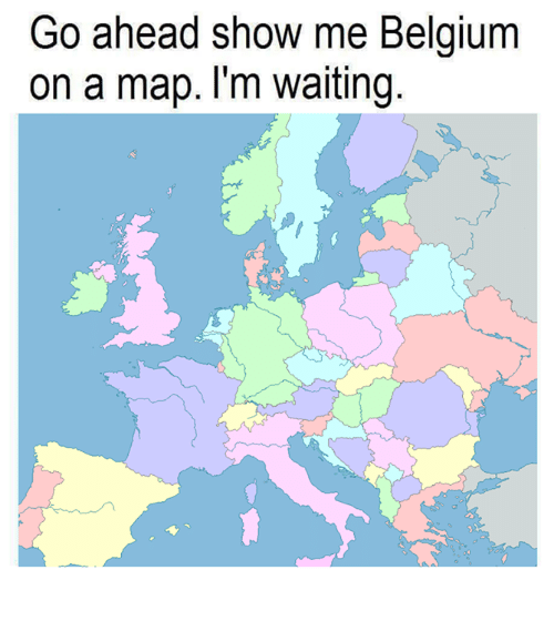go ahead show me belgium on a map i m waiting belgium meme on sizzle