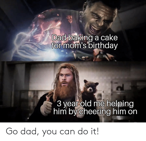 Dad: Go dad, you can do it!