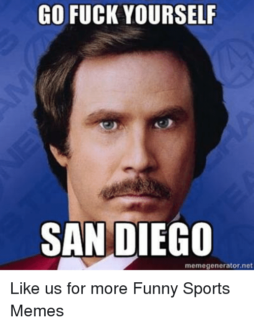 Funny, Memes, and Sports: GO FUCK YOURSELF  SAN DIEGO  memegenerator.net Like us for more Funny Sports Memes