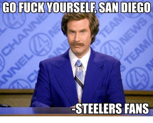 Steelers: GO FUCK YOURSELF SAN DIEGO  STEELERS FANS