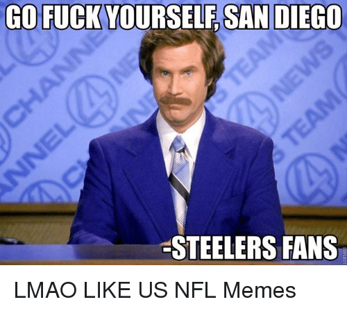 Steelers: GO FUCK YOURSELF SAN DIEGO  STEELERS FANS LMAO