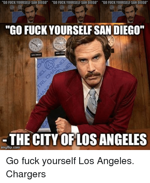 "Memes, Chargers, and Los Angeles: ""GO FUCKYOURSELF SAN DIEGO"" ""GO FUCKYOURSELF SAN DIEGO""  ""GO FUCK YOURSELF SAN DIEGO""  ""GO FUCK YOURSELF SAN DIEGO""  SAN DECO  -THE CITY OF LOS ANGELES  imgflip.com Go fuck yourself Los Angeles. Chargers"