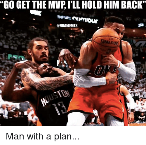 """Nba, Back, and Man: """"GO GET THE MVPILL HOLDHIM BACK""""  @NBAMEMES Man with a plan..."""