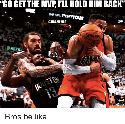 "Be Like, Nba, and Back: ""GO GET THE MVRILL HOLD HIM BACK""  @NBAMEMES Bros be like"