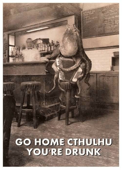 Dank Memes and Your-Drunk: GO HOME CTHULHU  YOURE DRUNK