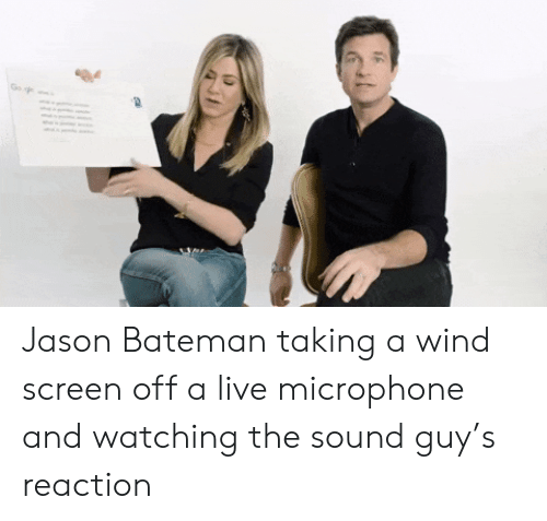 microphone: Go Jason Bateman taking a wind screen off a live microphone and watching the sound guy's reaction