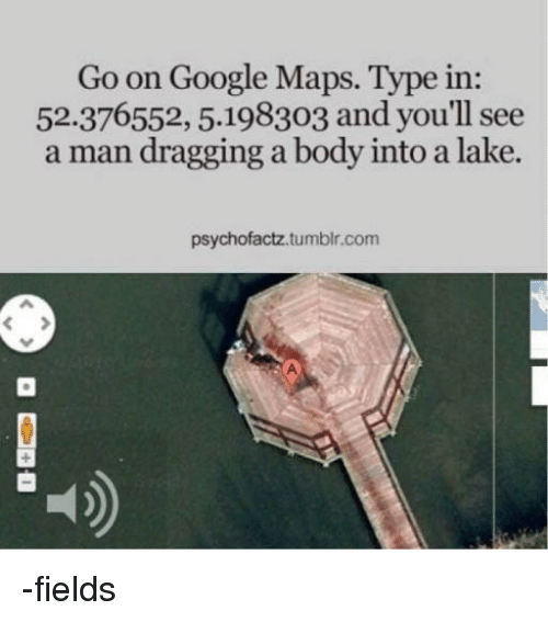 go-on-google-maps-type-in-52-376552-5-198303-and-youll-4445666 Man Dragging Into Lake Google Maps on google classic man, google camera man, apple man, google map person, blue tooth man, google street view man, google pack man, netflix man, google earth man, google map pin, google street view icon, icons man,