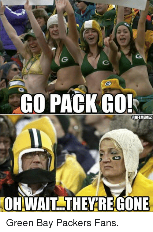go pack: GO PACK GO!  @NFLMEMEL  OHWAIT THEY REGONE Green Bay Packers Fans.