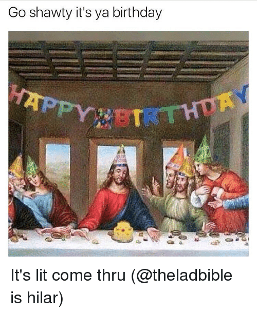 It's Lit, Girl Memes, and Shawty: Go shawty it's ya birthday It's lit come thru (@theladbible is hilar)