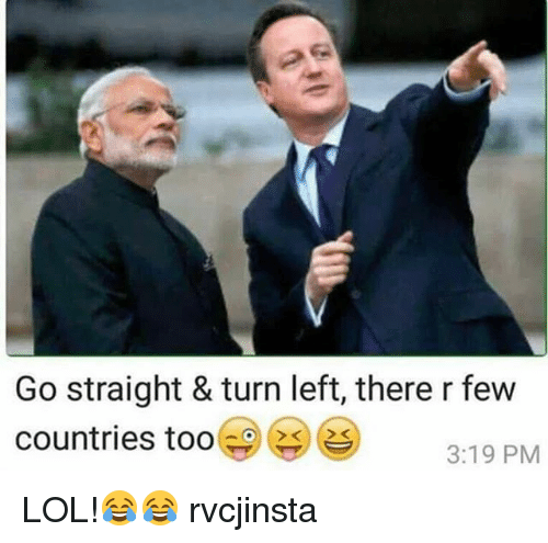 Lol, Memes, and 🤖: Go straight & turn left, there r few  countries too  3:19 PM LOL!😂😂 rvcjinsta