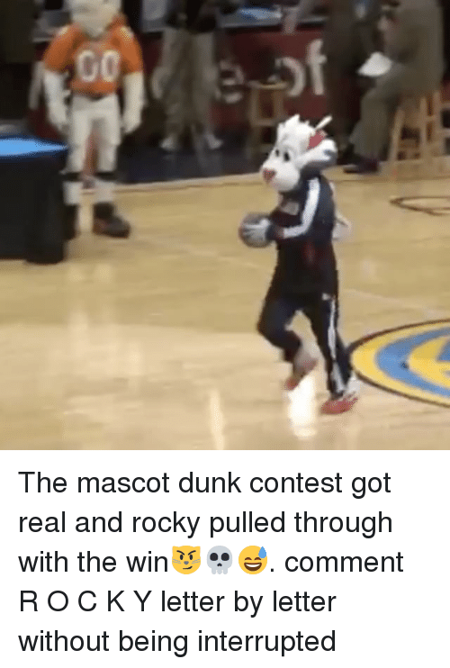 Dunk, Memes, and Rocky: Go The mascot dunk contest got real and rocky pulled through with the win😼💀😅. comment R O C K Y letter by letter without being interrupted