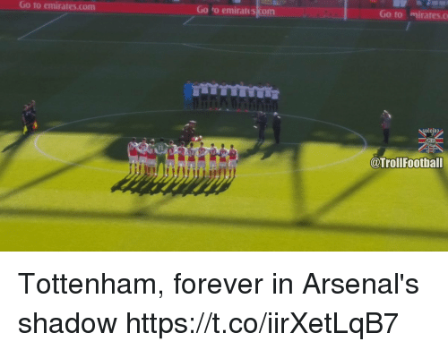 Memes, Emirates, and Forever: Go to emirates.com  Go to emirates com  Go to mirates.c  OČCER?  @Trollfootball Tottenham, forever in Arsenal's shadow https://t.co/iirXetLqB7