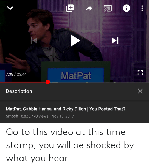 stamp: Go to this video at this time stamp, you will be shocked by what you hear